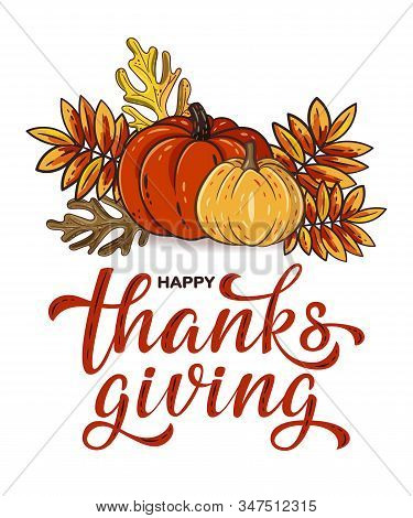 Happy Thanksgiving Day Hand Lettering With Autumn Leaves And Pumpkins Isolated On White Background.