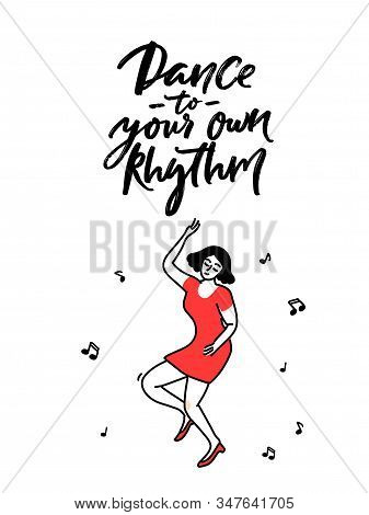 Dance To Your Own Rhythm. Motivation Quote About Being Yourself And Self Paced Lifestyle. Dancing Fe