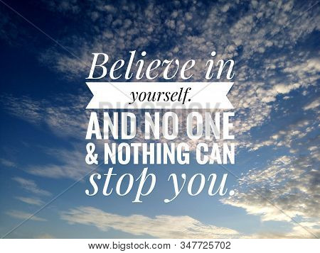 Inspirational Motivational Quote - Believe In Yourself. And No One And Nothing Can Stop You. On Back