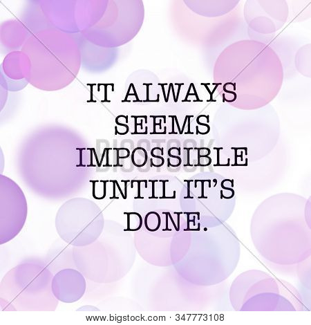 Inspirational Quote - it always seems impossible until it's done with White and purple background