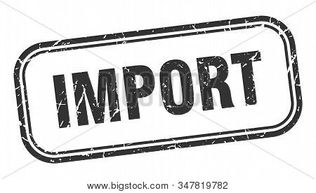 Import Stamp. Import Square Grunge Black Sign