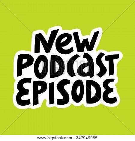 Hand Drawn Quote - New Podcast Episode. Handwritten Podcasting Phrase, Sticker With Handwritten Lett