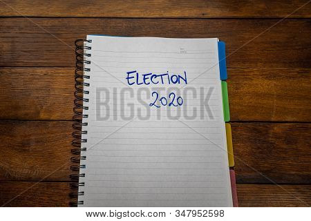 Election 2020, Handwriting  Text On Paper, Political Message. Political Text On Office Agenda. Conce