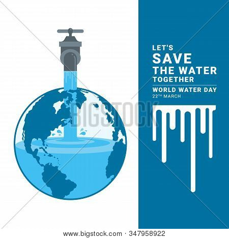World Water Day Banner With Water Flows From The Tap To The Earth And Let Is Save The Water Together