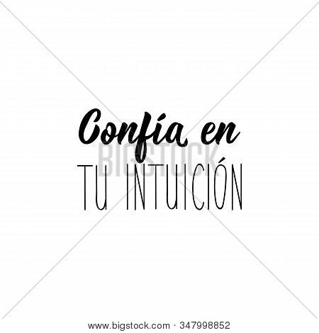 Confia En Tu Intuicion. Lettering. Translation From Spanish - Trust Your Intuition. Element For Flye