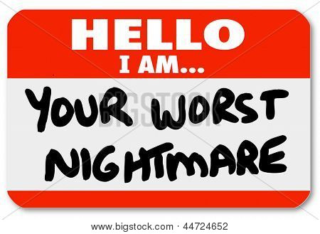 A blue nametag sticker with words Hello I Am Your Worst Nightmare that might be worn by a dissatisfied, angry customer or someone complaining or being cranky