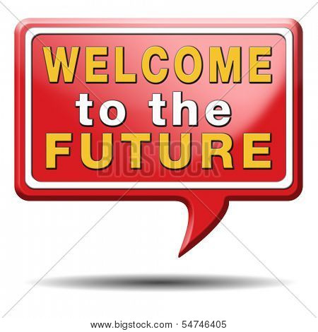 welcome to the future having a bright future ahead planning a happy future having a good plan button icon