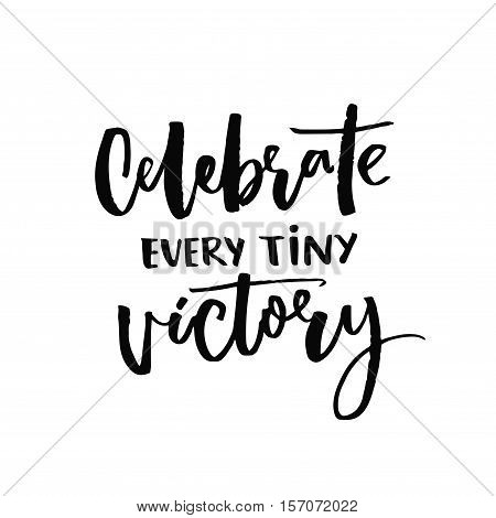 Celebrate every tiny victory. Motivational quote about progress and dreams. Inspirational saying. Black vector calligraphy isolated on white background.