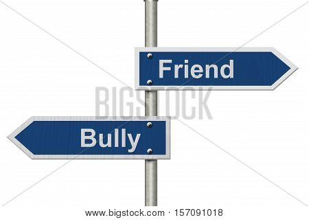 Difference between being a Bully or a Friend Two Blue Road Sign with text Bully and Friend isolated over white 3D Illustration