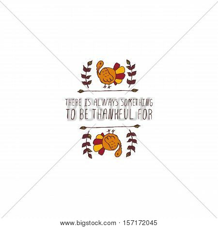 Handdrawn thanksgiving label with turkey and text on white background. There is always something to be thankful for.