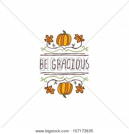 Handdrawn thanksgiving label with pumpkins, maple leaves and text on white background. Be gracious.