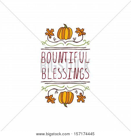 Handdrawn thanksgiving label with pumpkins, maple leaves and text on white background. Bountiful blessings.