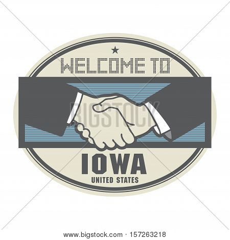 Stamp or label business concept with handshake and the text Welcome to Iowa United States of America inside vector illustration