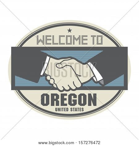 Stamp or label business concept with handshake and the text Welcome to Oregon United States of America inside vector illustration