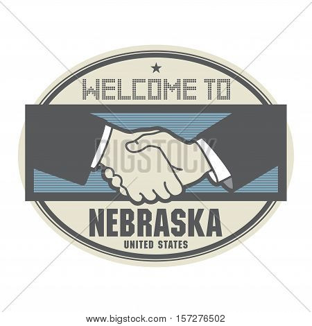 Stamp or label business concept with handshake and the text Welcome to Nebraska United States of America inside vector illustration