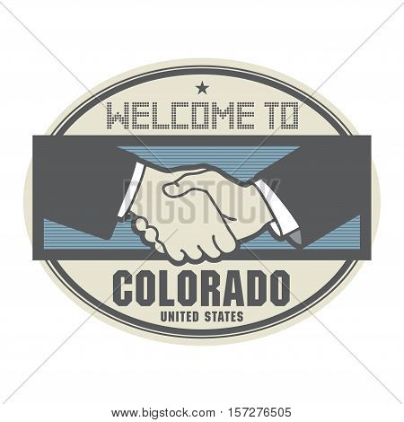 Stamp or label business concept with handshake and the text Welcome to Colorado United States of America inside vector illustration