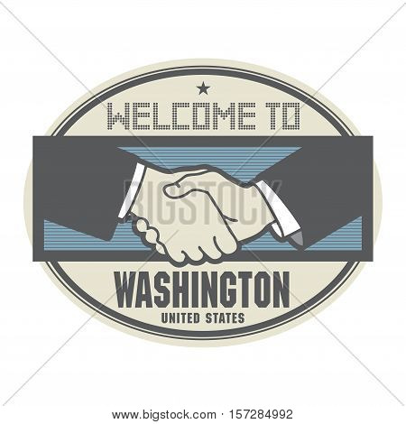 Stamp or label business concept with handshake and the text Welcome to Washington United States of America inside vector illustration