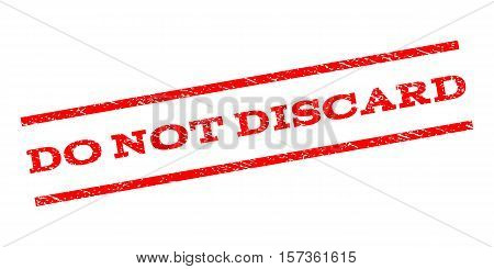 Do Not Discard watermark stamp. Text caption between parallel lines with grunge design style. Rubber seal stamp with scratched texture. Vector red color ink imprint on a white background.