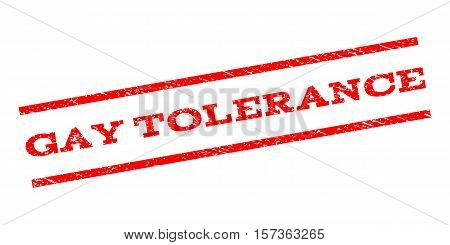 Gay Tolerance watermark stamp. Text caption between parallel lines with grunge design style. Rubber seal stamp with scratched texture. Vector red color ink imprint on a white background.
