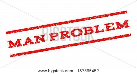 Man Problem watermark stamp. Text tag between parallel lines with grunge design style. Rubber seal stamp with dust texture. Vector red color ink imprint on a white background.