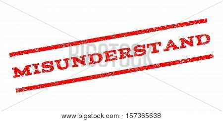 Misunderstand watermark stamp. Text tag between parallel lines with grunge design style. Rubber seal stamp with scratched texture. Vector red color ink imprint on a white background.