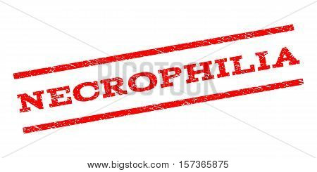 Necrophilia watermark stamp. Text caption between parallel lines with grunge design style. Rubber seal stamp with dust texture. Vector red color ink imprint on a white background.