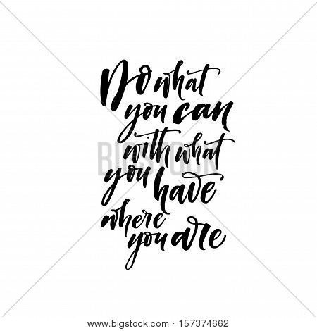 Do what you can with what you have where you are postcard. Ink illustration. Modern brush calligraphy. Isolated on white background.