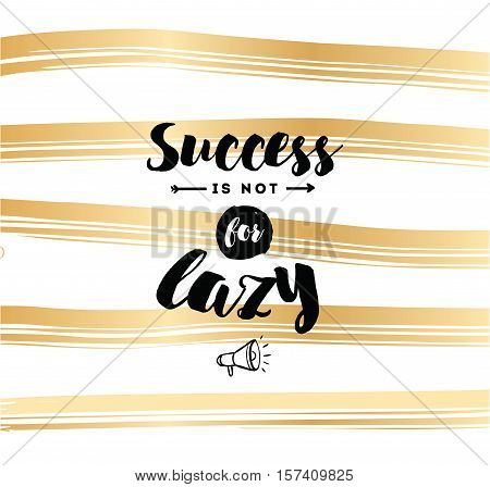 Success is not for lazy. Anti procrastination. Inspirational quote, motivation. Typography for poster, greeting card or t-shirt. Vector lettering, inscription, calligraphy design. Text background