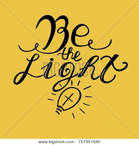 The inscription made by hand, Be light . Biblical background