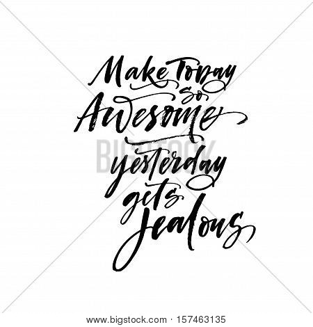 Make today so awesome yesterday gets jealous phrase. Ink illustration. Modern brush calligraphy. Isolated on white background.