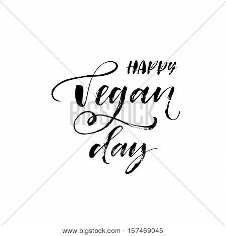 Happy Vegan day phrase. Festive poster or banner with hand-lettering phrase. Ink illustration. Modern brush calligraphy. Isolated on white background.