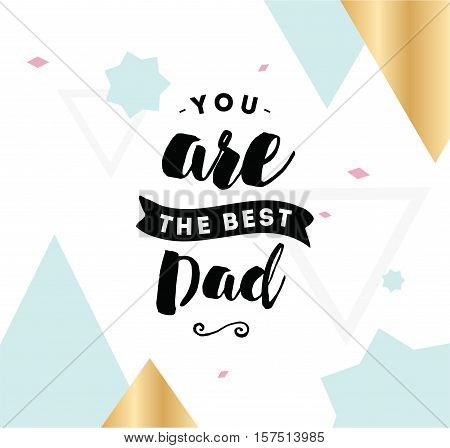 You are the best dad. Typography for poster, invitation, greeting card or t-shirt. Vector lettering, inscription, calligraphy design. Text background