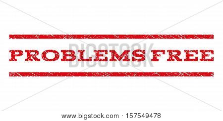 Problems Free watermark stamp. Text caption between parallel lines with grunge design style. Rubber seal stamp with scratched texture. Vector red color ink imprint on a white background.