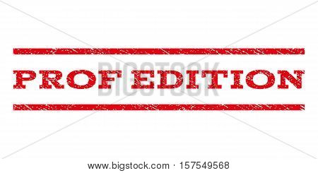 Prof Edition watermark stamp. Text tag between parallel lines with grunge design style. Rubber seal stamp with dirty texture. Vector red color ink imprint on a white background.
