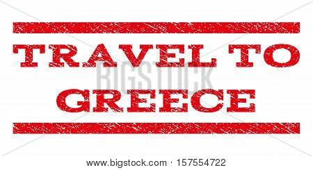 Travel To Greece watermark stamp. Text caption between parallel lines with grunge design style. Rubber seal stamp with dirty texture. Vector red color ink imprint on a white background.
