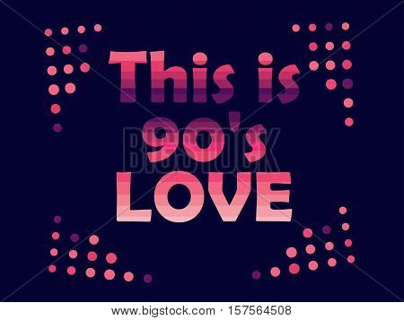 I Love The 90's. The 90's Style Label. Vector Illustration.