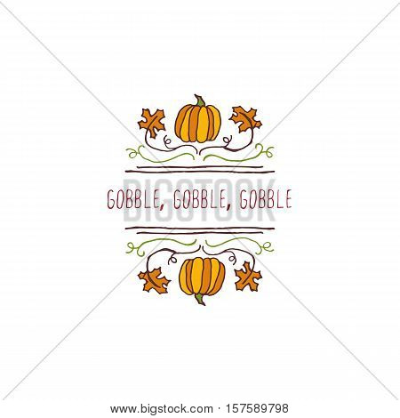 Handdrawn thanksgiving label with pumpkins, maple leaves and text on white background. Gobble, gobble, gobble.