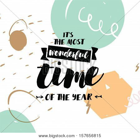 It's the most wonderful time of the year. Inspirational quote, motivation. Typography for poster, invitation, greeting card or t-shirt. Vector lettering, calligraphy design. Text background