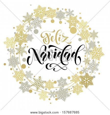 Spanish Merry Christmas Feliz Navidad. Golden and silver Christmas ornaments and wreath decoration of stars, snowflakes. Feliz Navidad Spanish Merry Christmas calligraphic lettering design