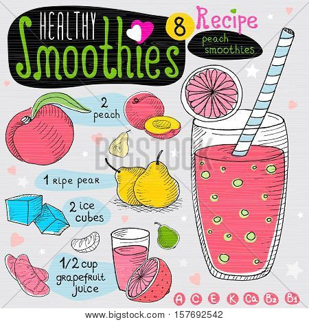 Healthy smoothie recipe set. With illustration of ingredients, glass, stars, hearts and vitamin. Hand drawn in sketch style. Peach smoothie. Peach, pear, grapefruit, ice.