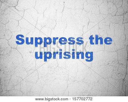 Political concept: Blue Suppress The Uprising on textured concrete wall background