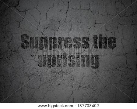 Politics concept: Black Suppress The Uprising on grunge textured concrete wall background