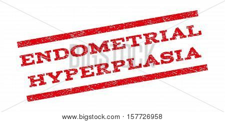 Endometrial Hyperplasia watermark stamp. Text tag between parallel lines with grunge design style. Rubber seal stamp with scratched texture. Vector red color ink imprint on a white background.