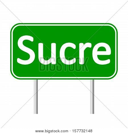 Sucre road sign isolated on white background.