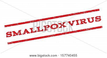 Smallpox Virus watermark stamp. Text tag between parallel lines with grunge design style. Rubber seal stamp with dust texture. Vector red color ink imprint on a white background.