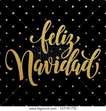 Feliz Navidad spanish text for Merry Christmas greeting card. Golden calligraphic lettering design and gold foil dotted black background