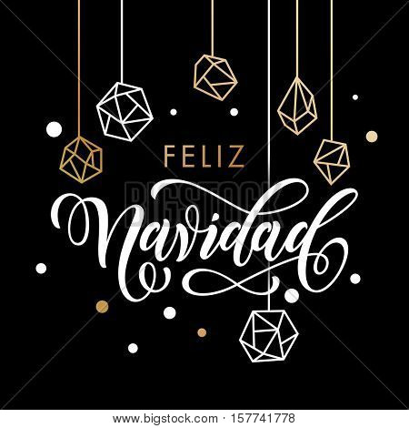 Feliz Navidad Spanish Merry Christmas greeting card with calligraphy lettering and gold glitter crystal ornaments hanging on premium black background