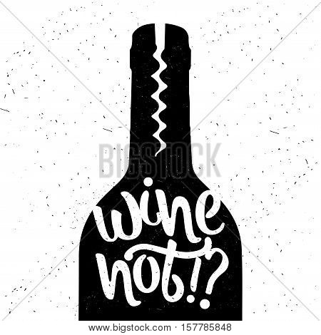 Hand drawn typography poster. Wine not. Vector calligraphy