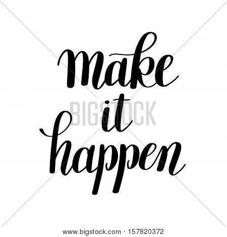 make it happen handwritten positive inspirational quote brush typography to printable wall art, photo album design, home decor or greeting card, modern calligraphy vector illustration
