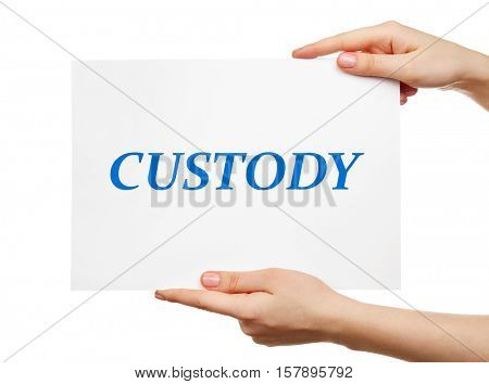 Female hands holding paper with word CUSTODY on white background